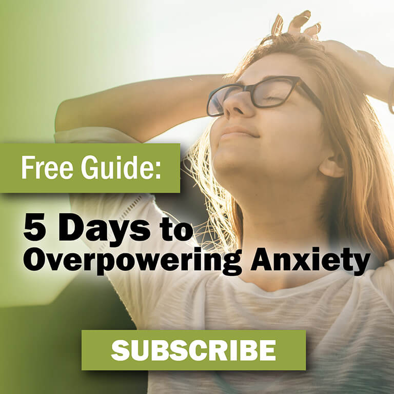 Free Guide: 5 Days to Overpowering Anxiety. Subscribe