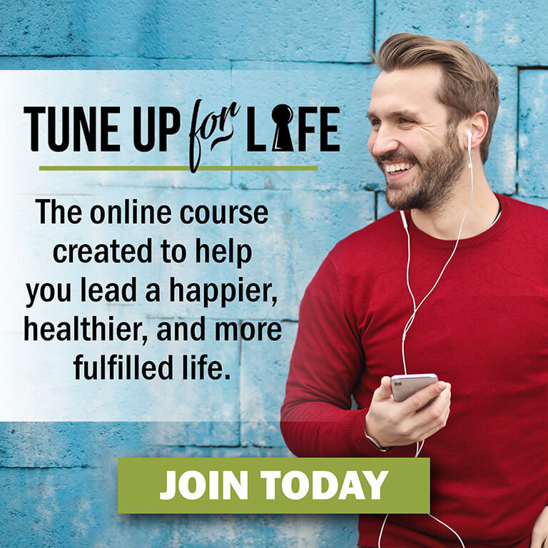 Tune Up For Life - The online course creted to help you lead a happier, healthier, and more fulfilled life. Join Today